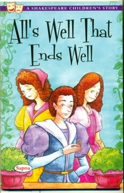 Alls Well That Ends Well : A Shakespeare Childrensstory