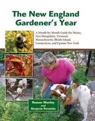 The New England Gardener's Year: A Month-By-Month Guide for Maine, New Hampshire, Vermont, Massachusetts, Rhode Island, Connecticut, and Upstate New Y