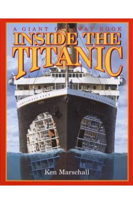 Inside The Titanic (A Giant Cutaway Book)