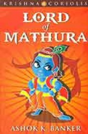 Lord Of Mathura : Book 4 Of The Krishna Coriolis   Series