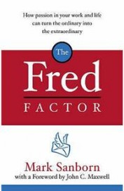 Fred Factor - How Passion In Your Work & Life Can Turn The Ordinary Into The Extraordinary