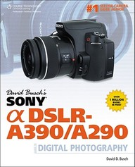 David Buschs Sony Alpha Dslr-a390/a290 Guide To Digital Photography