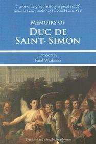 Memoirs Of Duc De Saint-Simon, 1715-1723: Fatal Weakness