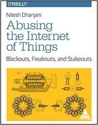 Abusing The Internet Of Things : Blackouts        Freakouts & Stakeouts