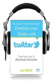 Dominate your market with twitter (Audio Book)