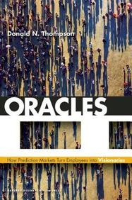 Oracles : How Prediction Markets Turn Employees   Into Visionaries