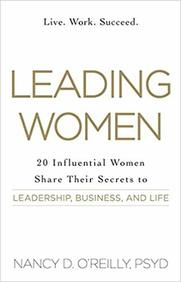 Leading Women : 20 Successful Women Share Their   Secrets To Leadership Business And Life