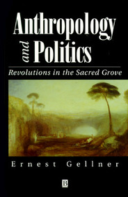 Anthropology And Politics: Revolutions In The Sacred Grove