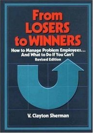 From Losers To Winners: How To Manage Problem Employees And What