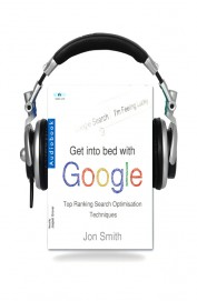 Get Into Bed With Google (Audio Book)