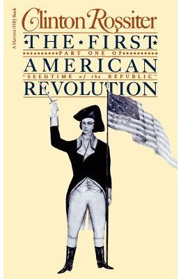 The First American Revolution: The American Colonies on the Eve of Independence