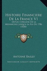 Histoire Financiere de La France V1: Depuis L'Origine de La Monarchie Jusqu'a La Fin de 1786 (1830)