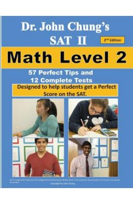 Dr. John Chung's SAT II Math Level 2: To Get a Perfect Score on the SAT