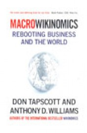 Macro Wikinomics Rebooting Business & The World