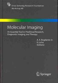 Molecular Imaging : An Essential Tool In Preclinical Research, Diagnostic Imaging, And Therapy (ernst Schering Research Foundation Workshop)