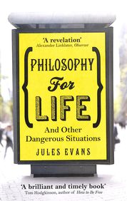 Philosophy For Life & Other Dangerous Situations