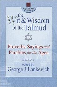 The Wit & Wisdom Of The Talmud: Proverbs, Sayings And Parables For The Ages (Square One Classics)
