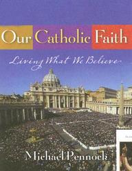 Our Catholic Faith: Living What We Believe