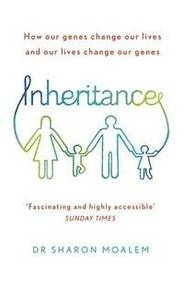 Inheritance : How Our Genes Change Our Lives, And  Our Lives Change Our Genes