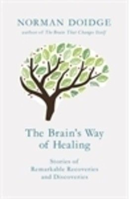 Brain'S Way Of Healing : Stories Of Remarkable Anddiscoveries