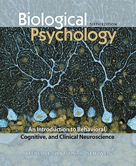 Biological Psychology: An Introduction To Behavioral, Cognitive, And Clinical Neuroscience / Edition 6