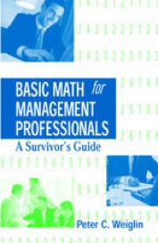 Basic Math For Management Professionals A Surviors Guide