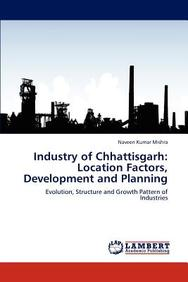 Industry of Chhattisgarh: Location Factors, Development and Planning