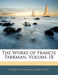 The Works of Francis Parkman, Volume 18