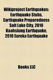 Wikiproject Earthquakes: Earthquake Stubs, Earthquake Preparedness Salt Lake City, 2010 Kaohsiung Earthquake, 2010 Eureka Earthquake