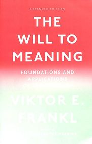 Will To Meaning : Foundation & Applications Of Logotherapy