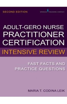 Adult-Gerontology Nurse Practitioner Certification Intensive Review: Fast Facts and Practice Questions
