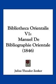 Bibliotheca Orientalis V1: Manuel de Bibliographie Orientale (1846)