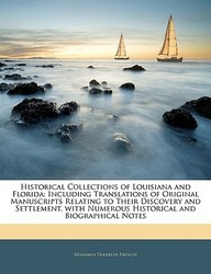 Historical Collections of Louisiana and Florida: Including Translations of Original Manuscripts Relating to Their Discovery and Settlement, with Numer