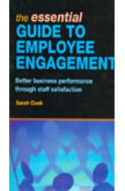 Essential Guide To Employee Engagement - Better Business Performance Through Staff Satisfaction