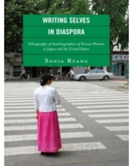 Writing Selves In Diaspora: Ethnography Of Autobiographics Of Korean Women In Japan And The United States