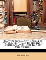 Trait de Pharmacie Thorique Et Pratique: Contenant Les Lmens de L'Histoire Naturelle de Tous Les Mdicamens ...