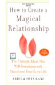 HOW TO CREATE A MAGICAL RELATIONSHIP - 3 SIMPLE   IDEAS THAT WILL INSTANTANEOUSLY TRANSFORM YOUR LOV