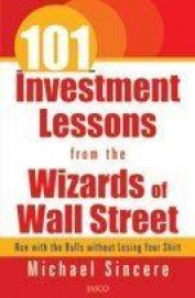 101 Investment Lessons From The Wizards Of Wall    Street - Run With The Bull Without Losing Your