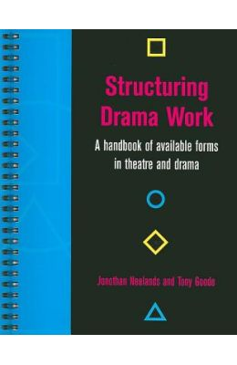 Structuring Drama Work: A Handbook of Available Forms in Theatre and Drama