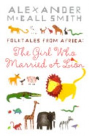 Girl Who Married A Lion : Folk Tales From Africa