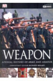Weapon - Visual History Of Arms & Armour