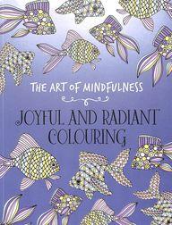 Art Of Mindfulness : Joyful Radiant Colouring