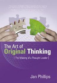 The Art Of Original Thinking: The Making Of A Thought Leader