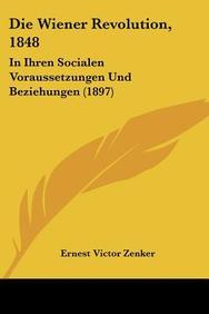 Die Wiener Revolution, 1848: In Ihren Socialen Voraussetzungen Und Beziehungen (1897)