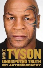 Undisputed Truth : My Autobiography : Mike Tyson