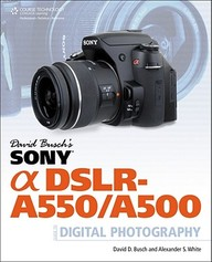 David Buschs Sony Alpha Dslr-a550/a500 Guide To Digital Photography