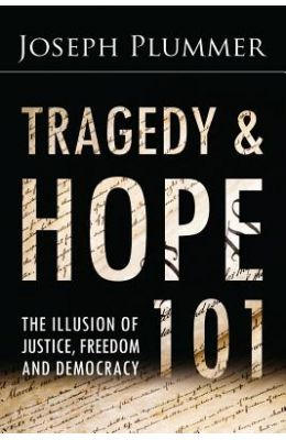 Tragedy and Hope 101: The Illusion of Justice, Freedom, and Democracy