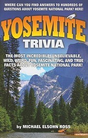 Yosemite Trivia: The Most Incredible, Unbelievable, Wild, Weird, Fun, Fascinating, And True Facts About Yosemite National Park