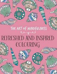 Art Of Mindfulness : Refreshed And Inspired Colouring