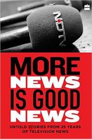More News Is Good News : Untold Stories From 25 Years Of Television News In India